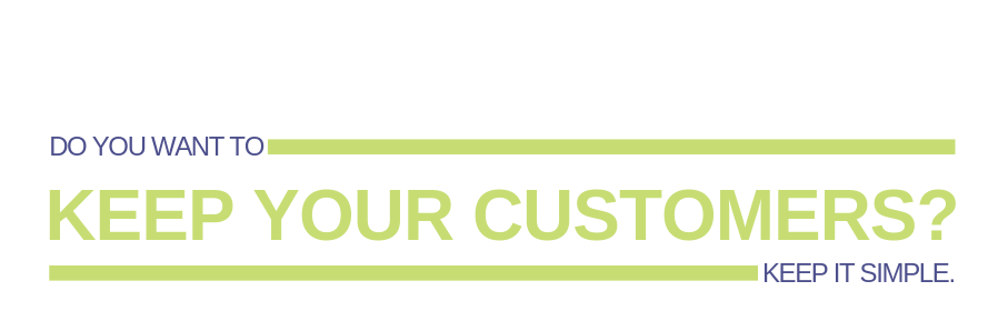 Do you want to keep your customers? Keep it simple